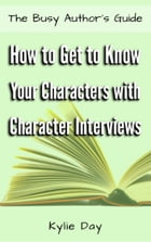 How to Get to Know Your Characters with Character Interviews by Kylie Day