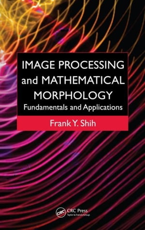 Image Processing and Mathematical Morphology: Fundamentals and Applications