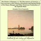 The Pirates of Panama; or, The Buccaneers of America; a True Account of the Famous Adventures and Daring Deeds of Sir Henry Morgan and Other Notorious by Alexandre Olivier Exquemelin