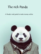 The rich Panda: A Panda's real guide to make money online by The Panda