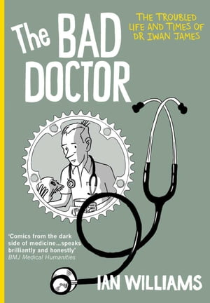 The Bad Doctor The Troubled Life and Times of Dr Iwan James
