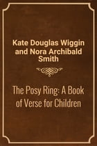 The Posy Ring: A Book of Verse for Children by Kate Douglas Wiggin