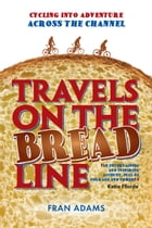 Travels on the Breadline: Cycling into Adventure Across the Channel by Fran Adams
