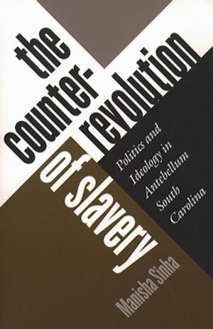 The Counterrevolution of Slavery Politics and Ideology in Antebellum South Carolina
