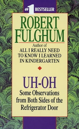 Book Uh-Oh: Some Observations from Both Sides of the Refrigerator Door by Robert Fulghum