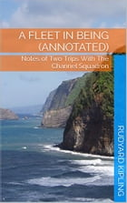 A Fleet in Being (Annotated): Notes of Two Trips With The Channel Squadron by Rudyard Kipling