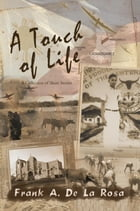 A Touch of Life: A Collection of Short Stories by Frank A. De La Rosa