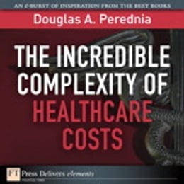Book The Incredible Complexity of Healthcare Costs by Douglas A. Perednia