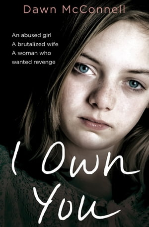 I Own You An abused girl,  a terrified wife,  a woman who wanted revenge