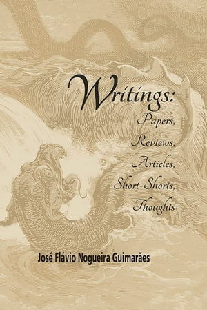 Writings: Papers, Reviews, Articles, Short-Shorts, Thoughts by José Flávio Nogueira Guimarães