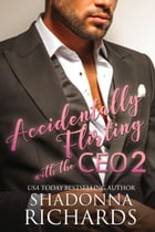 Accidentally Flirting with the CEO 2 by Shadonna Richards