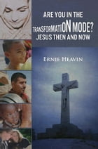 Are You in Transformation Mode by Ernie Heavin