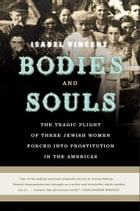 Bodies and Souls: The Tragic Plight of Three Jewish Women Forced into Prostitution in the Americas