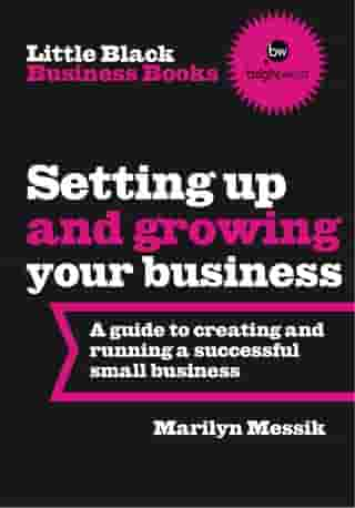 Little Black Business Books - Setting Up and Growing Your Business: A guide to creating and running a successful business