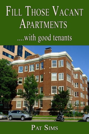 Fill Those Vacant Apartments with Good Tenants by Pat Sims
