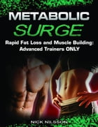 Metabolic Surge: Rapid Fat Loss and Muscle Building: Advanced Trainers Only by Nick Nilsson