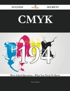 CMYK 194 Success Secrets - 194 Most Asked Questions On CMYK - What You Need To Know
