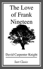 The Love of Frank Nineteen by David Carpenter Knight