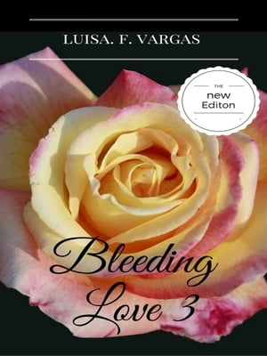 Bleeding Love 3 by Luisa F. Vargas