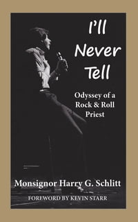 I'll Never Tell: Odyssey of a Rock & Roll Priest
