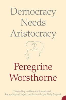 Book Democracy Needs Aristocracy by Peregrine Worsthorne