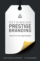 Rethinking Prestige Branding: Secrets of the Ueber-Brands by Wolfgang Schaefer