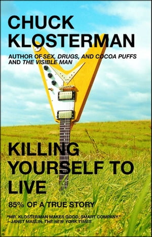Killing Yourself to Live: 85% of a True Story by Chuck Klosterman