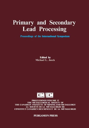 Primary and Secondary Lead Processing: Proceedings of the International Symposium on Primary and Secondary Lead Processing,  Halifax,  Nova Scotia,  Augu