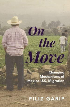 On the Move Changing Mechanisms of Mexico-U.S. Migration