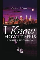 I Know How It Feels: Lessons of a Lifelong Dream