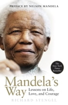 Mandela's Way: Lessons on Life, Love, and Courage by Richard Stengel