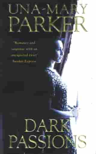 Dark Passions: A delicious epic of desire and deception by Una-Mary Parker