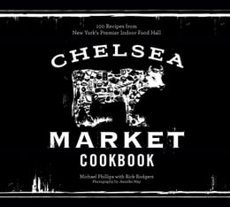 Book The Chelsea Market Cookbook: 100 Recipes from New York's Premier Indoor Food Hall by Michael Phillips