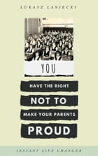 You Have The Right Not To Make Your Parents Proud by Lukasz Laniecki