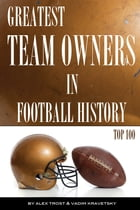 Greatest Team Owners in Football History: Top 100 by alex trostanetskiy