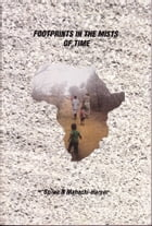 Footprints In the Mists Of Time by Spiwe  N. Mahachi-Harper