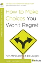 How to Make Choices You Won't Regret by Kay Arthur
