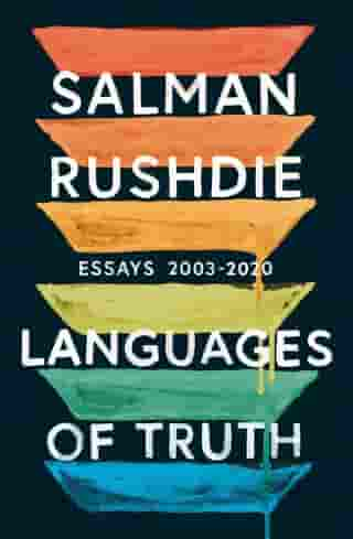 Languages of Truth: Essays 2003-2020 by Salman Rushdie