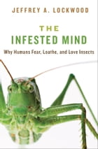 The Infested Mind: Why Humans Fear, Loathe, and Love Insects: Why Humans Fear, Loathe, and Love…
