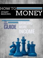 Six Step by Step Guide To MAKING MONEY!!! by Sean McRae
