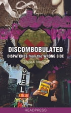 Discombobulated: Dispatches from the Wrong Side by Simon A. Morrison