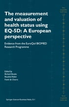 The Measurement and Valuation of Health Status Using EQ-5D: A European Perspective: Evidence from the EuroQol BIOMED Research Programme by Richard Brooks
