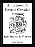 Amusement A Force in Christian Training by Marvin R. Vincent