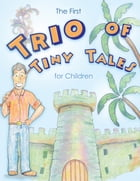 The First Trio of Tiny Tales for Children by M B