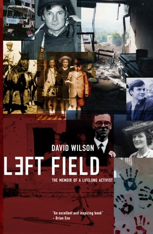 Left Field The memoir of a lifelong activist