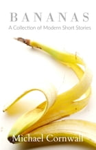 Bananas: A Collection of Modern Short Stories by Michael Cornwall