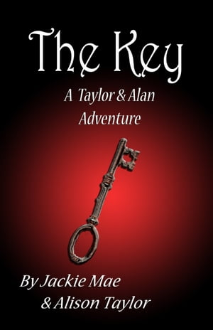 The Key A Taylor and Alan Adventure by Jackie Mae