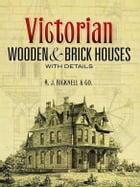 Victorian Wooden and Brick Houses with Details by A. J. Bicknell & Co.
