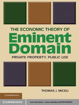 The Economic Theory of Eminent Domain Private Property,  Public Use