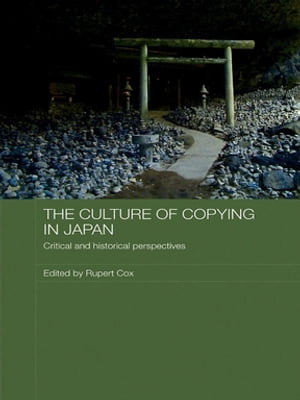 The Culture of Copying in Japan Critical and Historical Perspectives